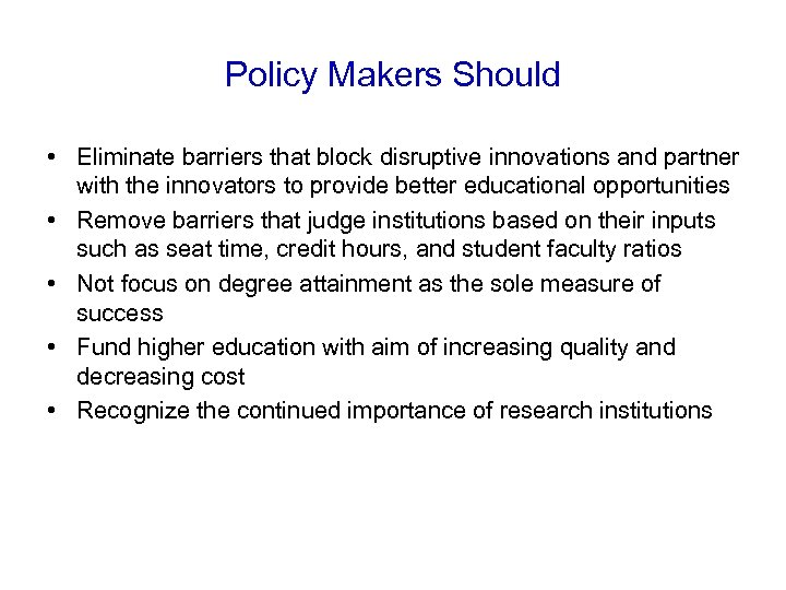 Policy Makers Should • Eliminate barriers that block disruptive innovations and partner with the
