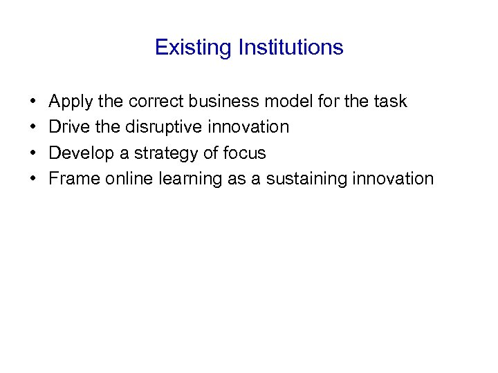 Existing Institutions • • Apply the correct business model for the task Drive the