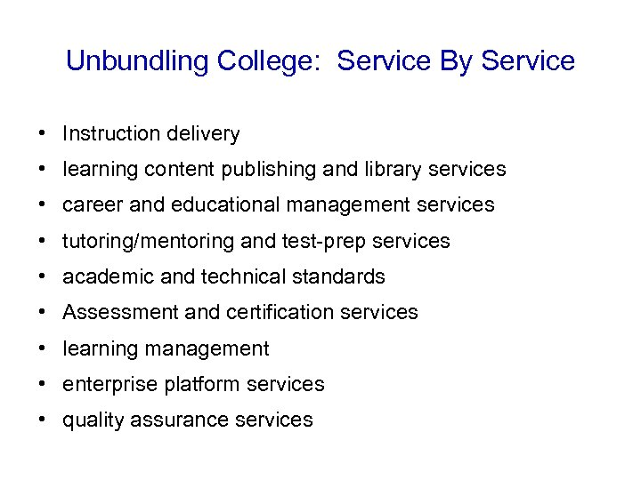 Unbundling College: Service By Service • Instruction delivery • learning content publishing and library
