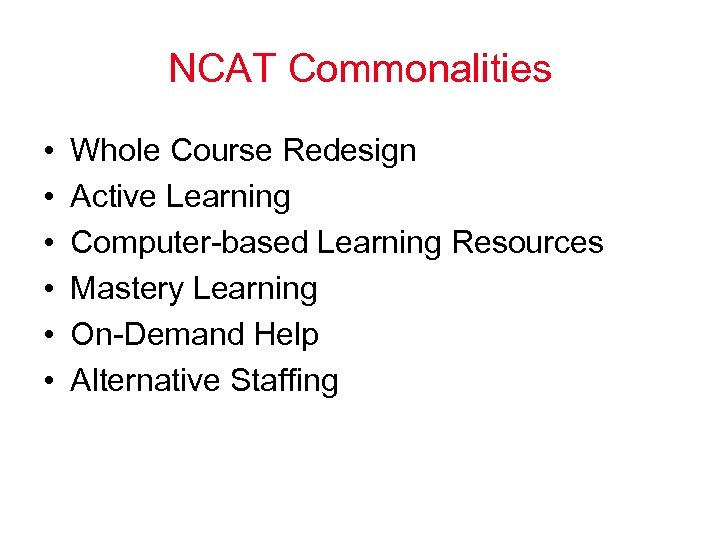 NCAT Commonalities • • • Whole Course Redesign Active Learning Computer-based Learning Resources Mastery