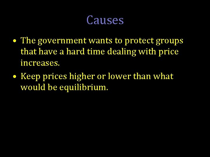 Causes • The government wants to protect groups that have a hard time dealing