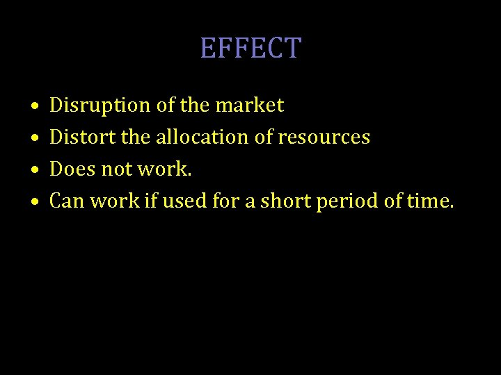 EFFECT • • Disruption of the market Distort the allocation of resources Does not