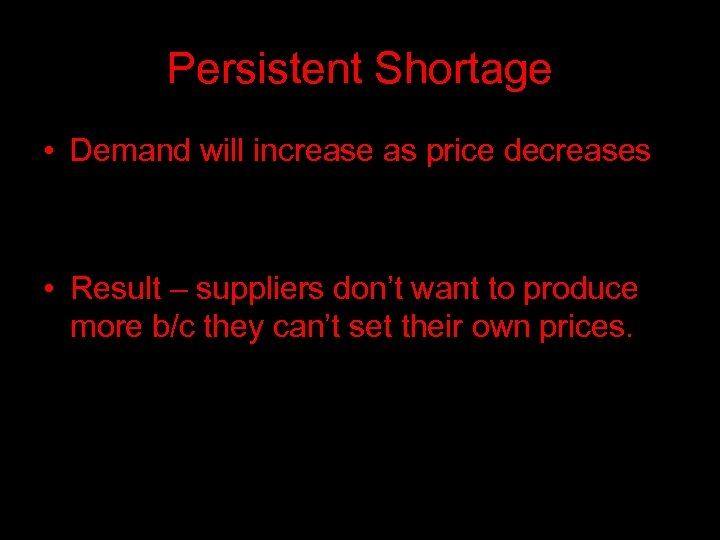 Persistent Shortage • Demand will increase as price decreases • Result – suppliers don't