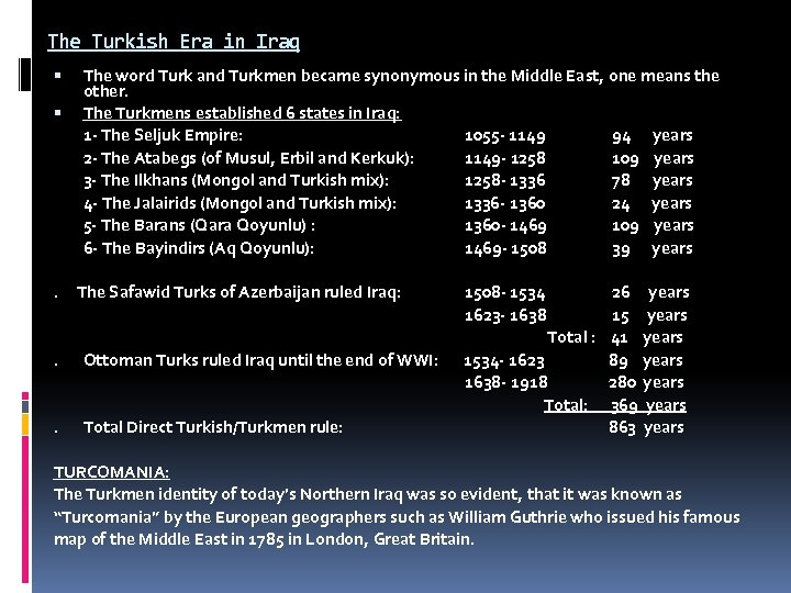 The Turkish Era in Iraq . The word Turk and Turkmen became synonymous in