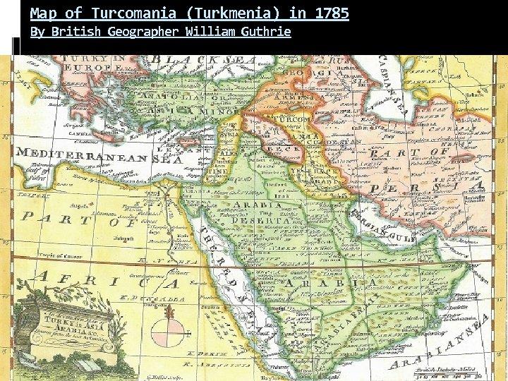 Map of Turcomania (Turkmenia) in 1785 By British Geographer William Guthrie