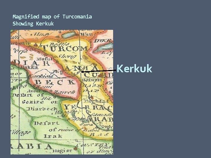 Magnified map of Turcomania Showing Kerkuk