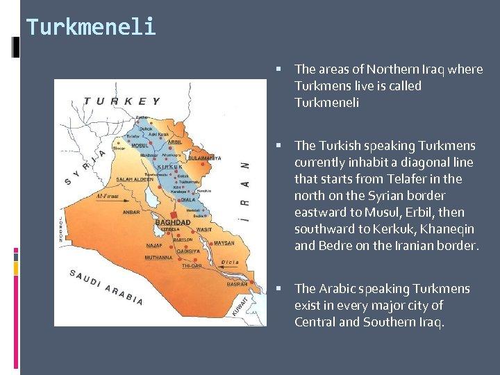 Turkmeneli The areas of Northern Iraq where Turkmens live is called Turkmeneli The Turkish