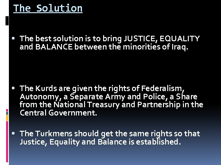 The Solution The best solution is to bring JUSTICE, EQUALITY and BALANCE between the