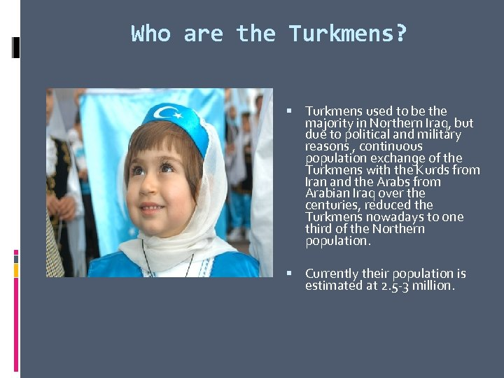 Who are the Turkmens? Turkmens used to be the majority in Northern Iraq, but