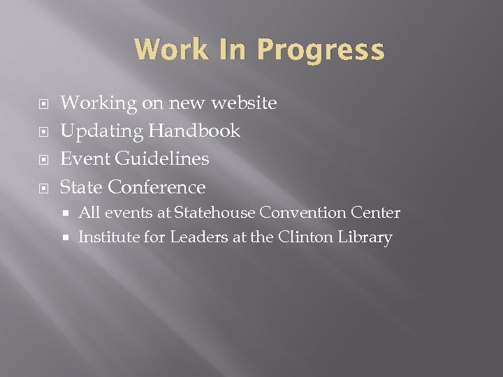 Work In Progress Working on new website Updating Handbook Event Guidelines State Conference All