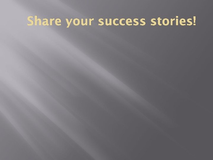 Share your success stories!