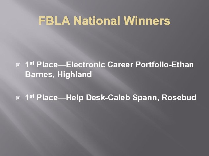FBLA National Winners 1 st Place—Electronic Career Portfolio-Ethan Barnes, Highland 1 st Place—Help Desk-Caleb