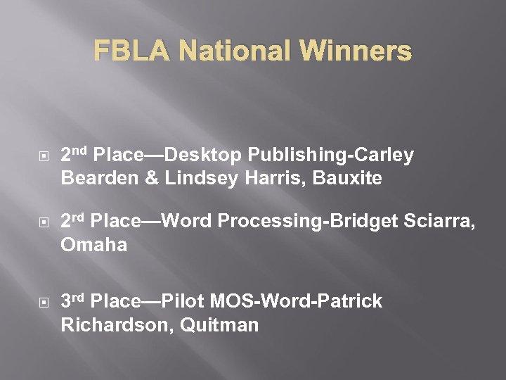 FBLA National Winners 2 nd Place—Desktop Publishing-Carley Bearden & Lindsey Harris, Bauxite 2 rd