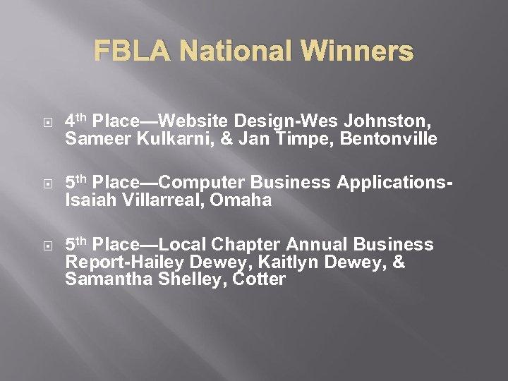 FBLA National Winners 4 th Place—Website Design-Wes Johnston, Sameer Kulkarni, & Jan Timpe, Bentonville