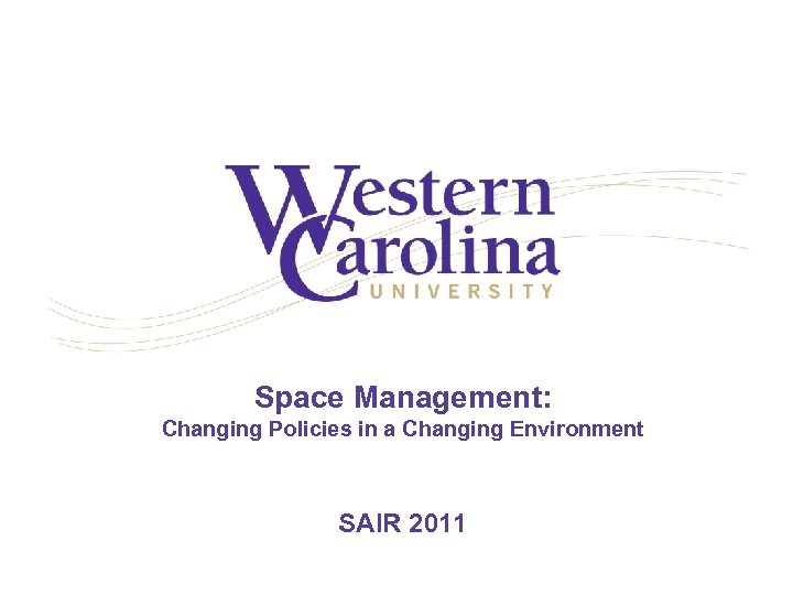 Space Management: Changing Policies in a Changing Environment SAIR 2011