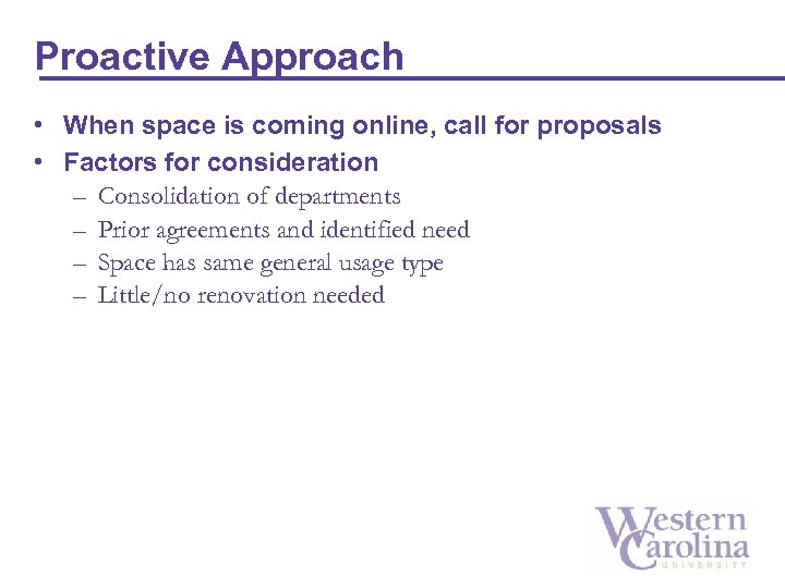 Proactive Approach • When space is coming online, call for proposals • Factors for