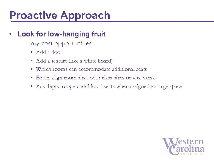 Proactive Approach • Look for low-hanging fruit – Low-cost opportunities • • • Add