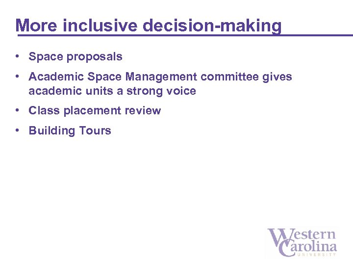 More inclusive decision-making • Space proposals • Academic Space Management committee gives academic units
