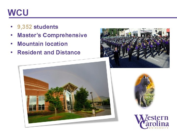 WCU • • 9, 352 students Master's Comprehensive Mountain location Resident and Distance