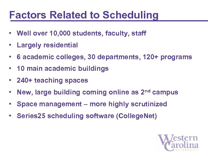 Factors Related to Scheduling • Well over 10, 000 students, faculty, staff • Largely