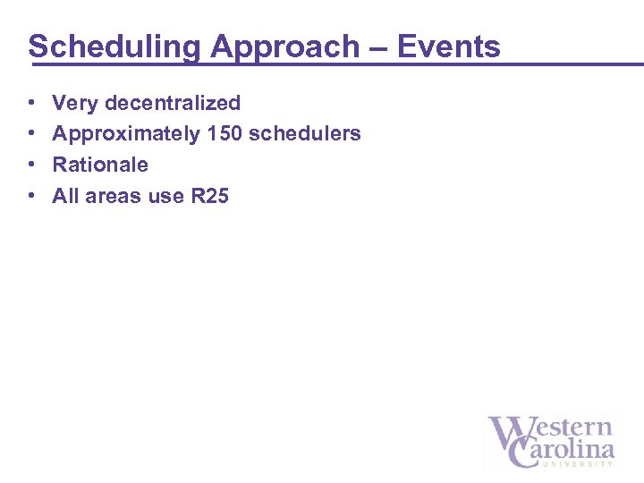 Scheduling Approach – Events • • Very decentralized Approximately 150 schedulers Rationale All areas