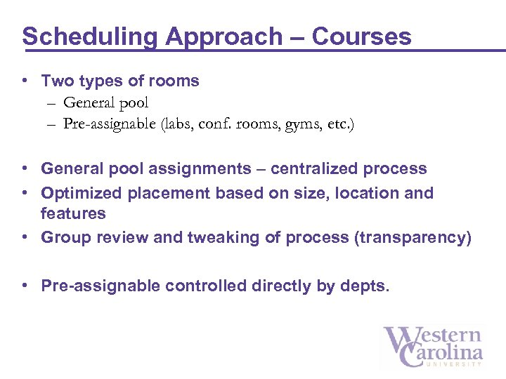 Scheduling Approach – Courses • Two types of rooms – General pool – Pre-assignable