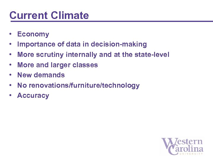 Current Climate • • Economy Importance of data in decision-making More scrutiny internally and