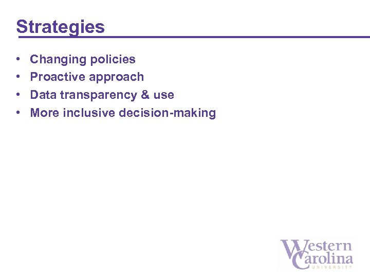 Strategies • • Changing policies Proactive approach Data transparency & use More inclusive decision-making