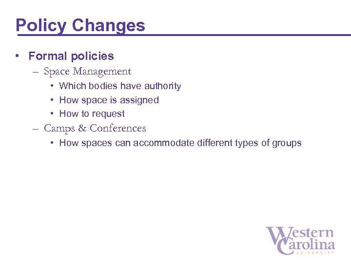 Policy Changes • Formal policies – Space Management • Which bodies have authority •