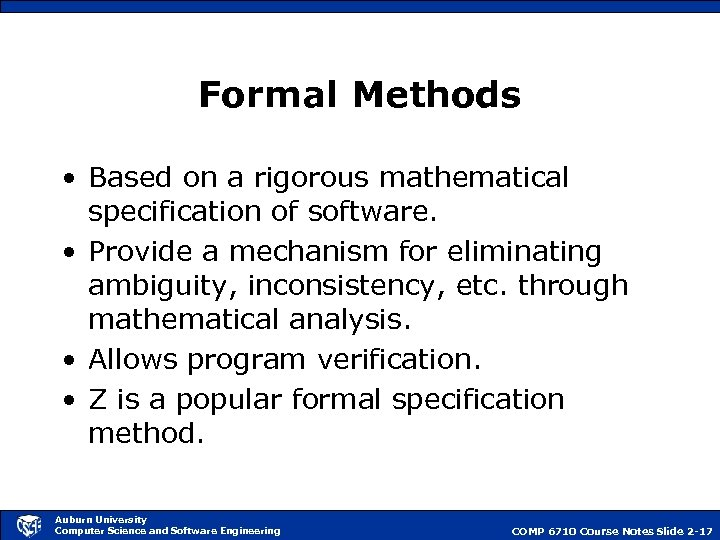 Formal Methods • Based on a rigorous mathematical specification of software. • Provide a