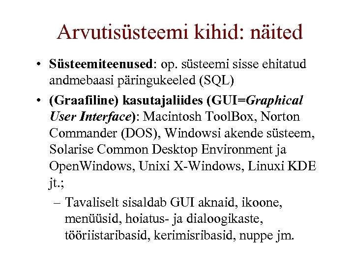 Arvutisüsteemi kihid: näited • Süsteemiteenused: op. süsteemi sisse ehitatud andmebaasi päringukeeled (SQL) • (Graafiline)