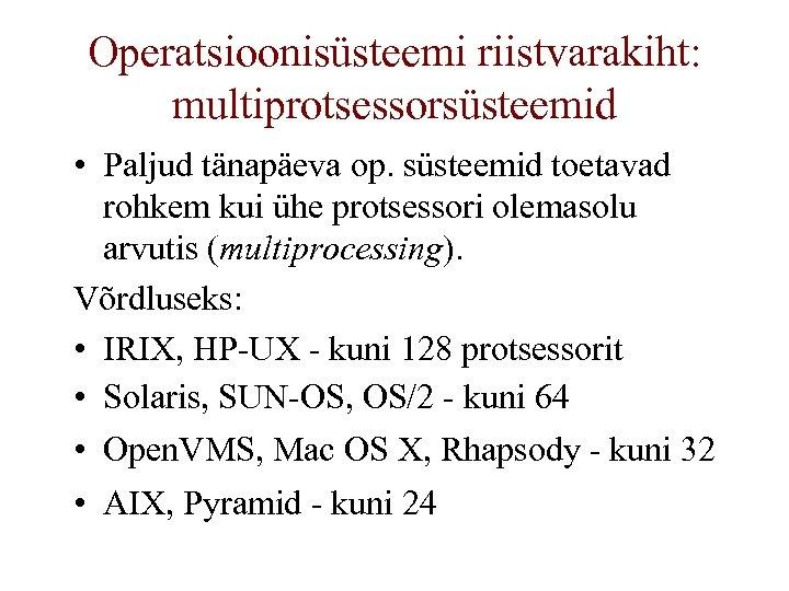 Operatsioonisüsteemi riistvarakiht: multiprotsessorsüsteemid • Paljud tänapäeva op. süsteemid toetavad rohkem kui ühe protsessori olemasolu