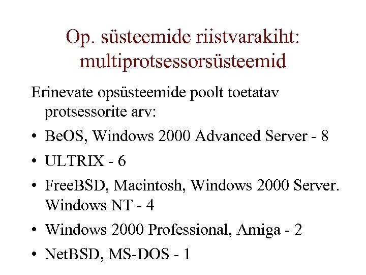 Op. süsteemide riistvarakiht: multiprotsessorsüsteemid Erinevate opsüsteemide poolt toetatav protsessorite arv: • Be. OS, Windows