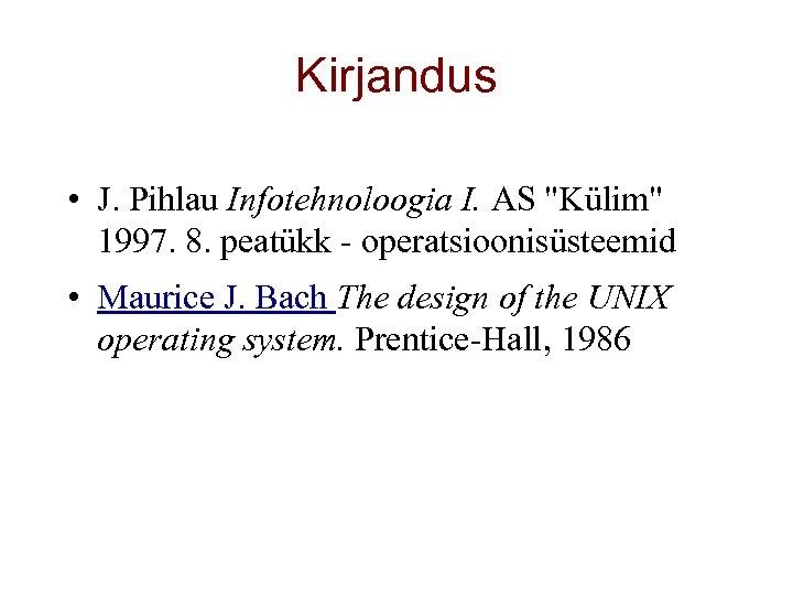 Kirjandus • J. Pihlau Infotehnoloogia I. AS