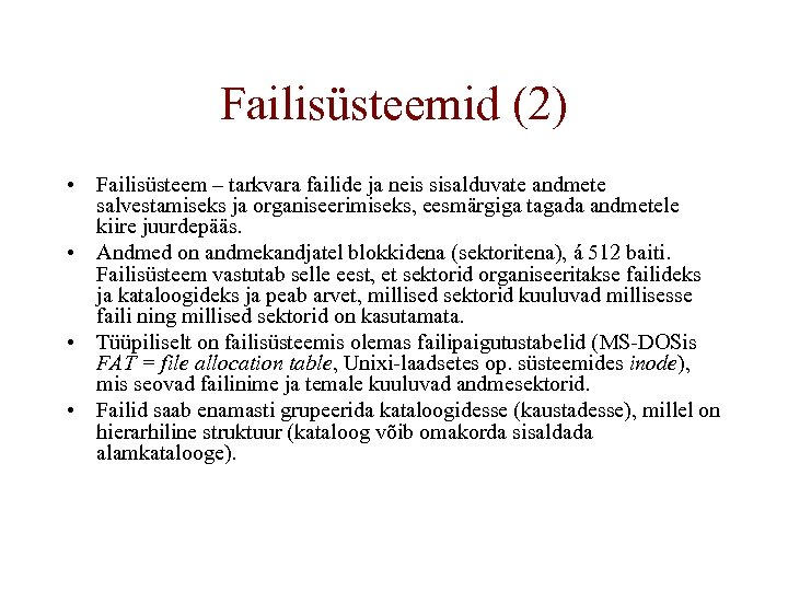 Failisüsteemid (2) • Failisüsteem – tarkvara failide ja neis sisalduvate andmete salvestamiseks ja organiseerimiseks,
