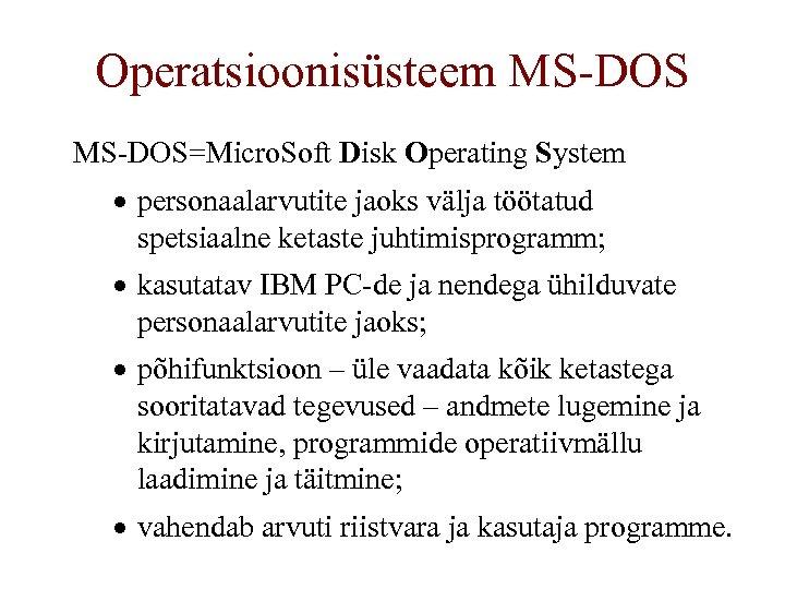 Operatsioonisüsteem MS-DOS=Micro. Soft Disk Operating System · personaalarvutite jaoks välja töötatud spetsiaalne ketaste juhtimisprogramm;