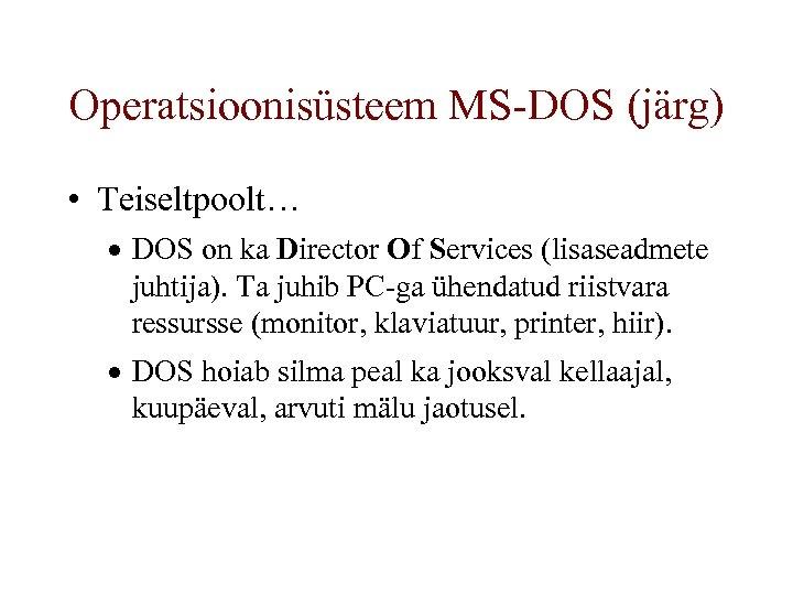 Operatsioonisüsteem MS-DOS (järg) • Teiseltpoolt… · DOS on ka Director Of Services (lisaseadmete juhtija).