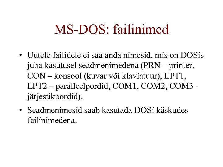 MS-DOS: failinimed • Uutele failidele ei saa anda nimesid, mis on DOSis juba kasutusel
