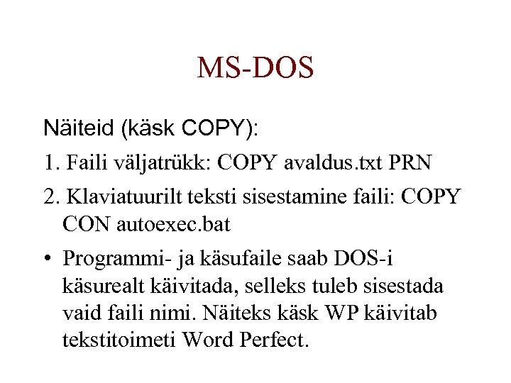 MS-DOS Näiteid (käsk COPY): 1. Faili väljatrükk: COPY avaldus. txt PRN 2. Klaviatuurilt teksti