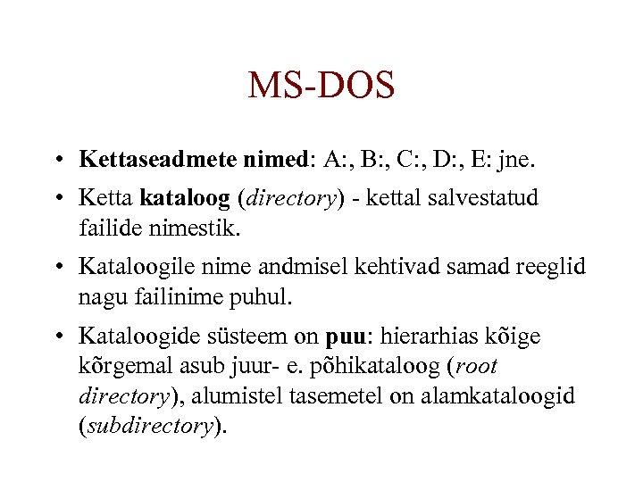 MS-DOS • Kettaseadmete nimed: A: , B: , C: , D: , E: jne.
