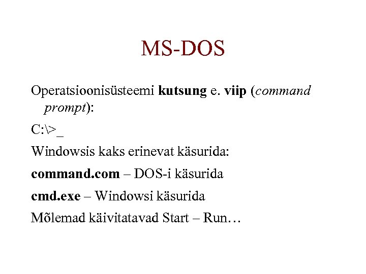 MS-DOS Operatsioonisüsteemi kutsung e. viip (command prompt): C: >_ Windowsis kaks erinevat käsurida: command.