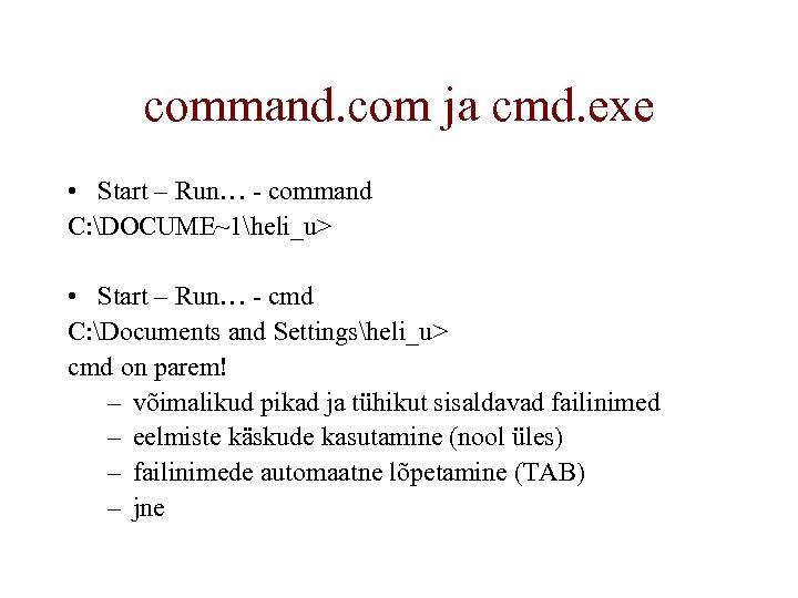 command. com ja cmd. exe • Start – Run… - command C: DOCUME~1heli_u> •
