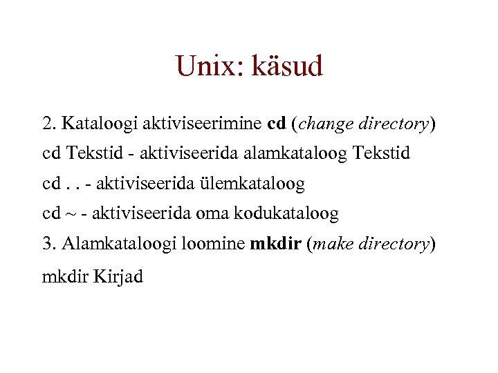 Unix: käsud 2. Kataloogi aktiviseerimine cd (change directory) cd Tekstid - aktiviseerida alamkataloog Tekstid