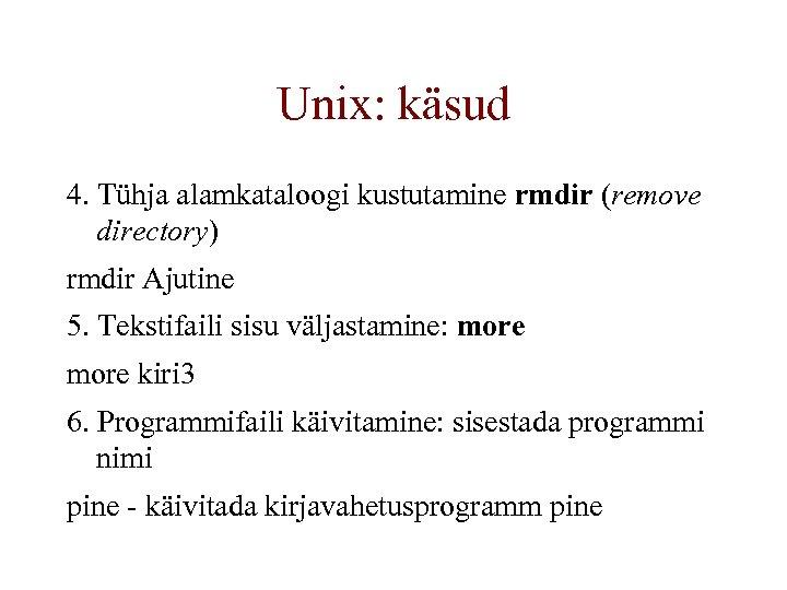 Unix: käsud 4. Tühja alamkataloogi kustutamine rmdir (remove directory) rmdir Ajutine 5. Tekstifaili sisu