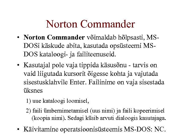 Norton Commander • Norton Commander võimaldab hõlpsasti, MSDOSi käskude abita, kasutada opsüsteemi MSDOS kataloogi-