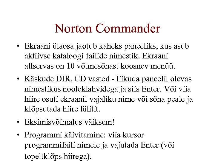 Norton Commander • Ekraani ülaosa jaotub kaheks paneeliks, kus asub aktiivse kataloogi failide nimestik.