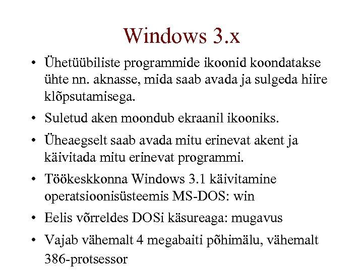 Windows 3. x • Ühetüübiliste programmide ikoonid koondatakse ühte nn. aknasse, mida saab avada