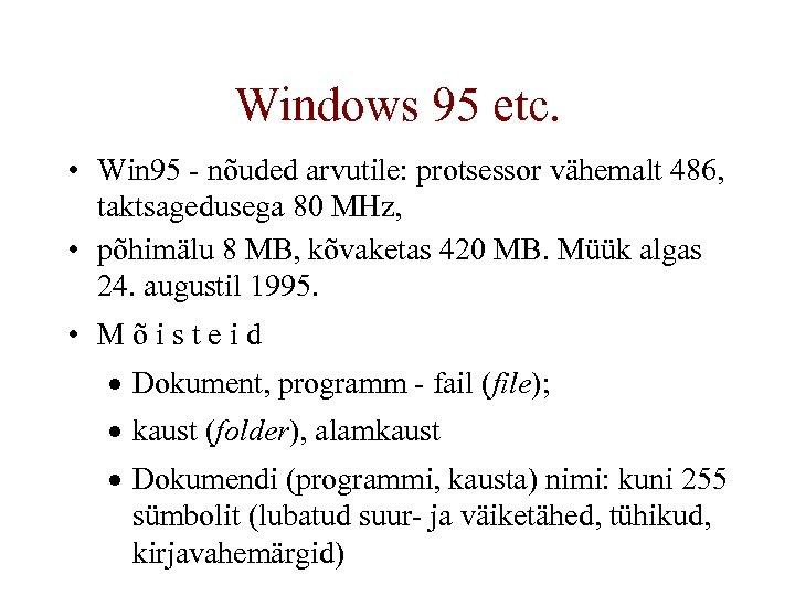 Windows 95 etc. • Win 95 - nõuded arvutile: protsessor vähemalt 486, taktsagedusega 80