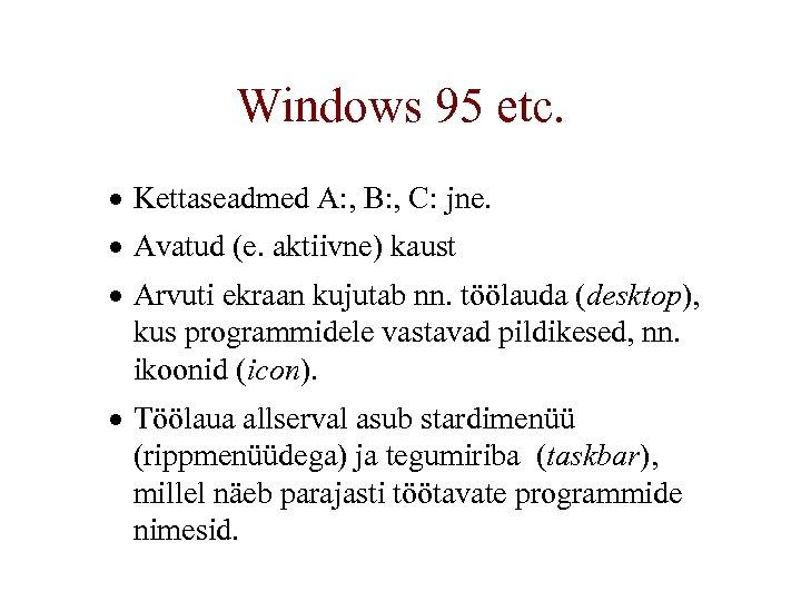 Windows 95 etc. · Kettaseadmed A: , B: , C: jne. · Avatud (e.