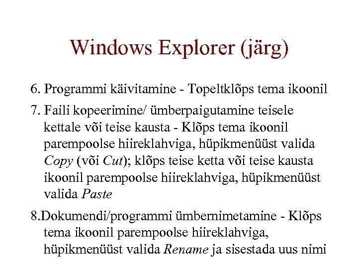 Windows Explorer (järg) 6. Programmi käivitamine - Topeltklõps tema ikoonil 7. Faili kopeerimine/ ümberpaigutamine